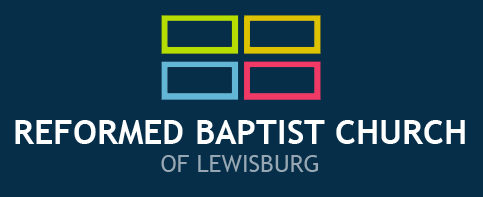 REFORMED BAPTIST CHURCH OF LEWISBURG